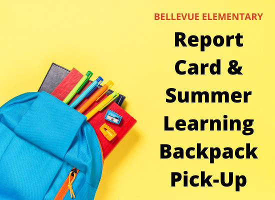 Bellevue Elementary Report Card & Summer Backpack Pick-Up